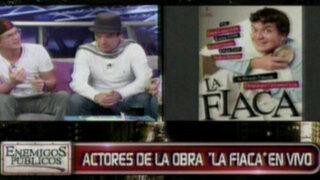 Actores de obra de teatro 'La Fiaca' visitan el programa