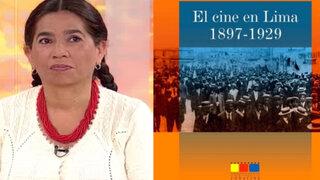 Violeta Núñez: El cine llegó a Lima al igual que en Buenos Aires y Cuba