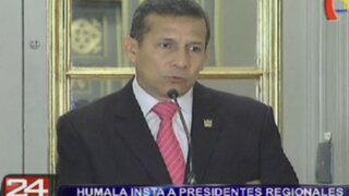 Ollanta Humala insta a presidentes regionales a trabajar con transparencia