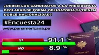 Encuesta 24: 91.1% cree que candidatos deben declarar obligatoriamente doble nacionalidad