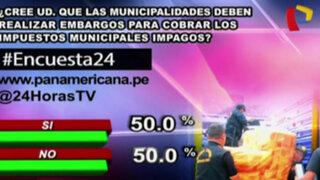 Encuesta 24: 50% cree que municipalidades deben realizar embargos para cobrar impuestos
