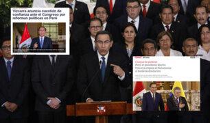 Así informan los medios internacionales sobre la cuestión de confianza anunciada por Vizcarra