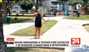 Surco: mujer amenazaba a vecinos con cuchillo y se desnudó cuando policía iba a intervenirla