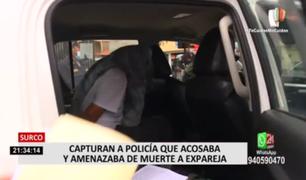 Surco: capturan a policía que acosaba y amenazaba de muerte a su expareja