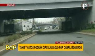 Vía Expresa Grau: taxis y autos particulares solo pueden transitar por carril izquierdo
