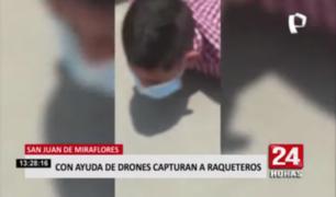 SJM: con ayuda de drones capturan a raqueteros
