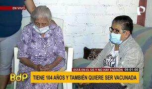 Abuelitas de 80 y 104 años quieren ser vacunadas y hasta ahora el SIS no da respuesta