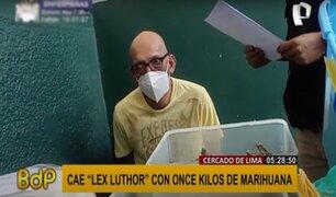 """Cercado: incautan 11 kilos de marihuana de sujeto conocido como """"Lex Luthor"""" peruano"""