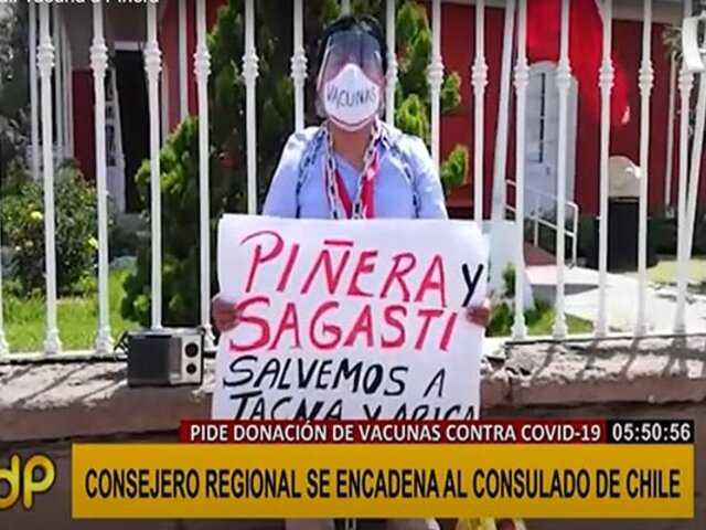 Tacna: consejero regional se encadena a consulado chileno pidiendo vacunas a Piñera