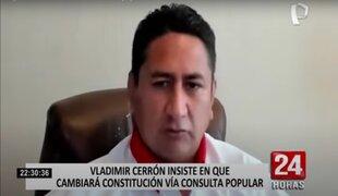 Vladimir Cerrón dice que cambiará la Constitución pero no por la vía congresal