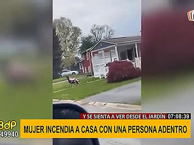 ¡Insólito! mujer incendia casa con una persona adentro y se sienta a mirar la escena