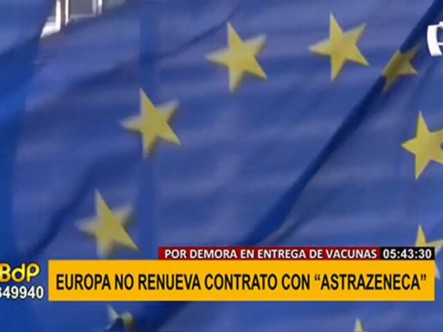 Europa no renovará contrato con AstraZeneca por incumplimiento en entrega de vacunas