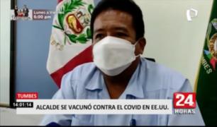 Alcalde de Tumbes reveló que se vacunó contra la COVID-19 en Estados Unidos