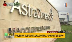 AstraZeneca prueba nueva vacuna contra variante Beta o sudafricana