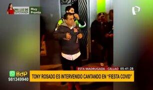 Tony Rosado es intervenido cantando en fiesta covid en el Callao