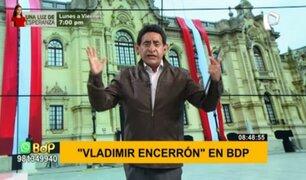 'Vladimir Encerrón' en BDP: 'Shey shey' sería parte de su singular Gabinete Ministerial