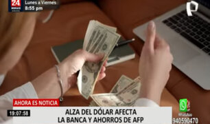 AFP: alza del dólar afecta la banca y ahorros de los fondos de pensiones