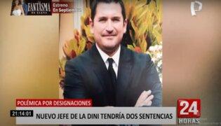 Nuevo jefe de DINI registra varias denuncias y sentencias