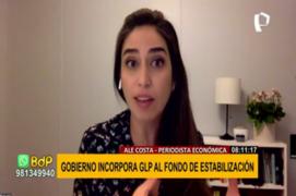 Periodista económica opina sobre la incorporación del GLP al Fondo de Estabilización