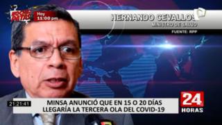 Ministro Cevallos informó que de 15 a 20 días se registraría la tercera ola de contagios en Perú