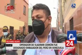 Designan a Richard Rojas, operador de Vladimir Cerrón, como embajador peruano en Venezuela